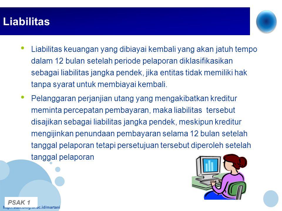 http:/.staff.blog.ui.ac.id/martani Liabilitas • Liabilitas keuangan yang dibiayai kembali yang akan jatuh tempo dalam 12 bulan setelah periode pelapor
