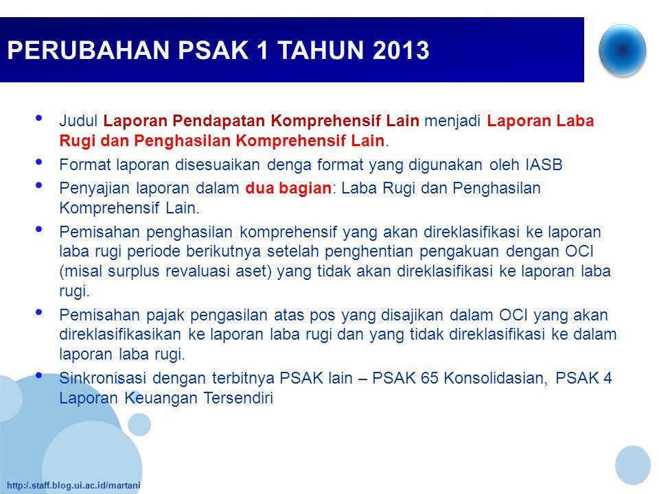 http:/.staff.blog.ui.ac.id/martani PERUBAHAN PSAK 1 TAHUN 2013 • Judul Laporan Pendapatan Komprehensif Lain menjadi Laporan Laba Rugi dan Penghasilan