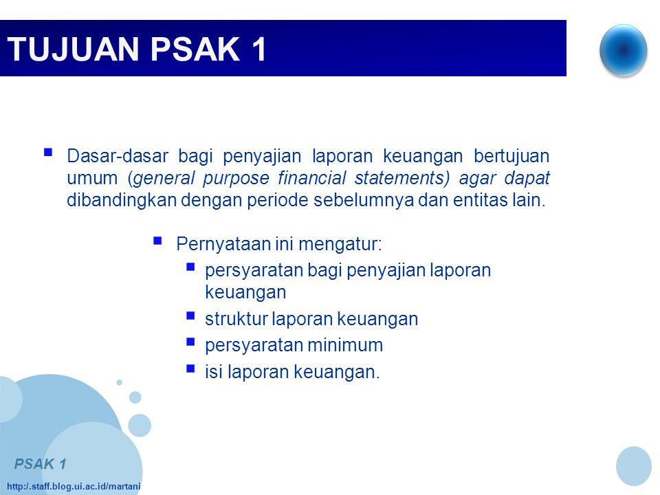 http:/.staff.blog.ui.ac.id/martani TUJUAN PSAK 1  Dasar-dasar bagi penyajian laporan keuangan bertujuan umum (general purpose financial statements) a