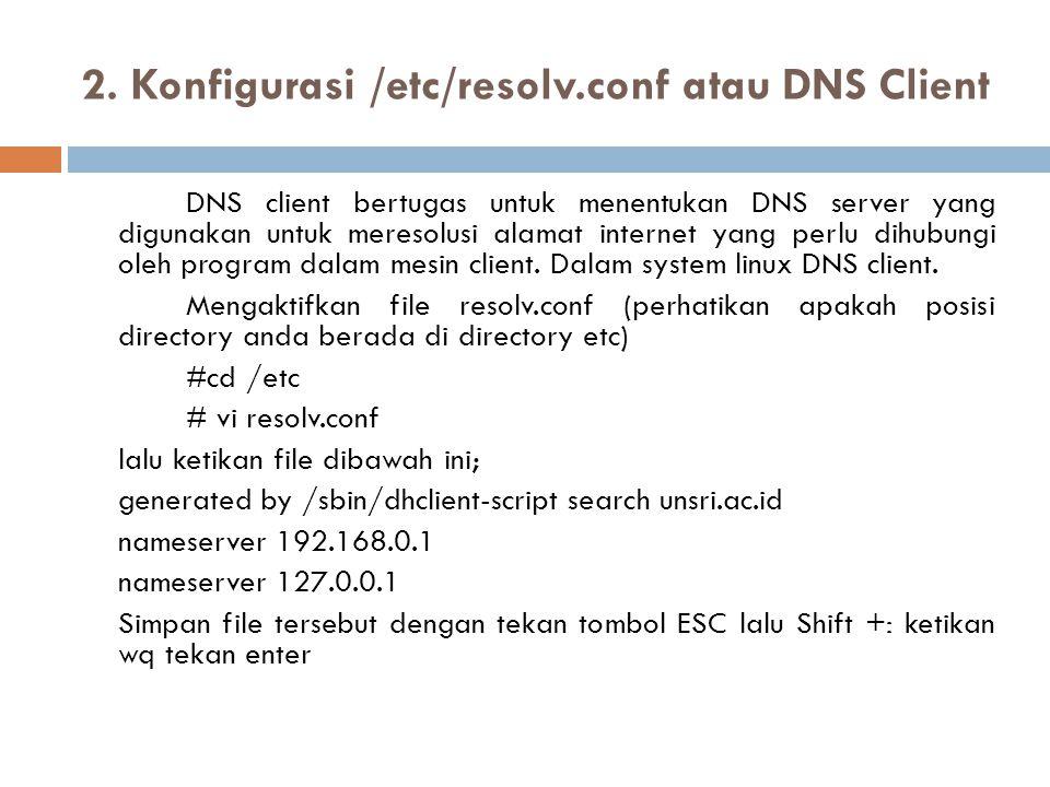 2. Konfigurasi /etc/resolv.conf atau DNS Client DNS client bertugas untuk menentukan DNS server yang digunakan untuk meresolusi alamat internet yang p