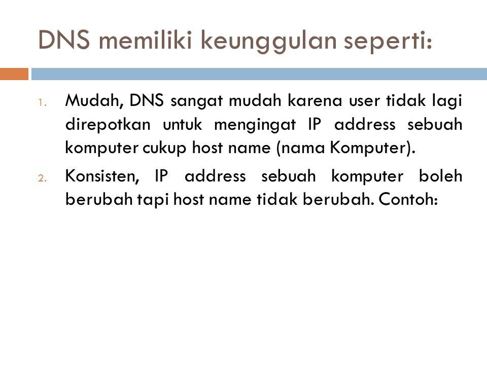 DNS memiliki keunggulan seperti: 1. Mudah, DNS sangat mudah karena user tidak lagi direpotkan untuk mengingat IP address sebuah komputer cukup host na