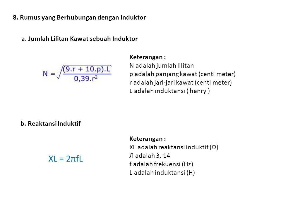 8. Rumus yang Berhubungan dengan Induktor a. Jumlah Lilitan Kawat sebuah Induktor Keterangan : N adalah jumlah lilitan p adalah panjang kawat (centi m