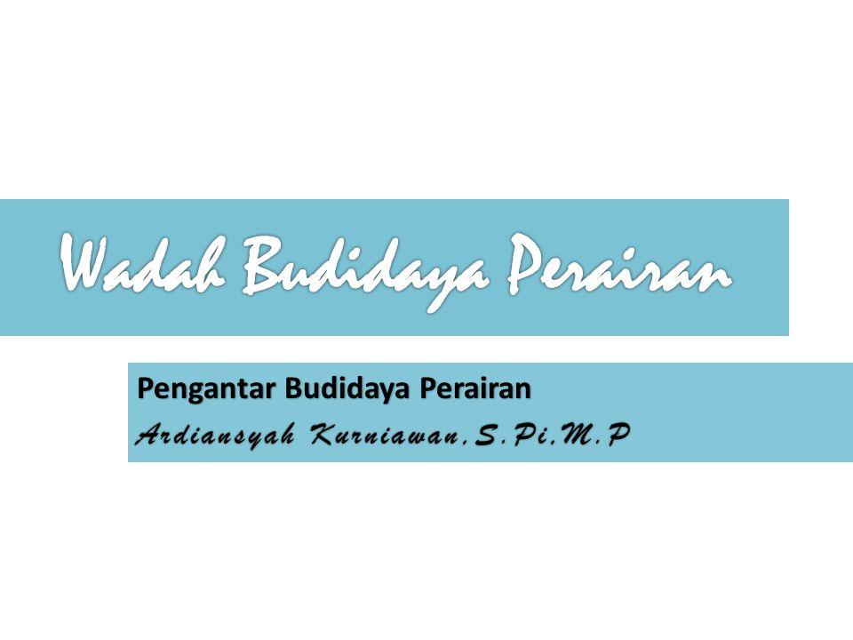 Pengantar Budidaya Perairan Ardiansyah Kurniawan,S.Pi,M.P