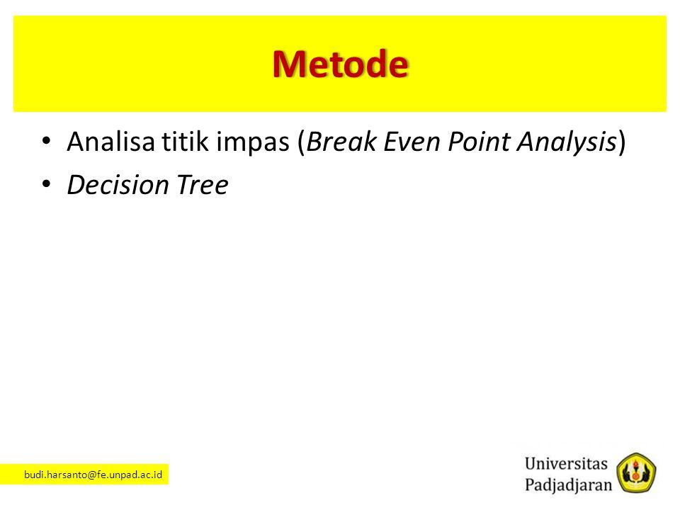 budi.harsanto@fe.unpad.ac.id Metode • Analisa titik impas (Break Even Point Analysis) • Decision Tree