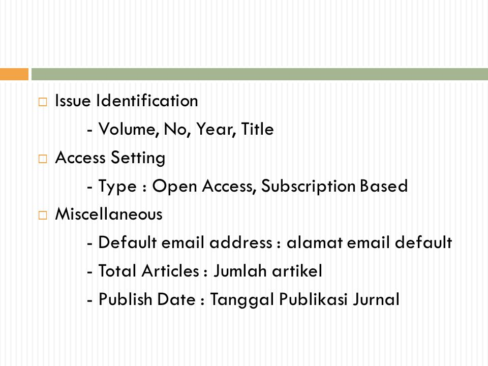  Issue Identification - Volume, No, Year, Title  Access Setting - Type : Open Access, Subscription Based  Miscellaneous - Default email address : a