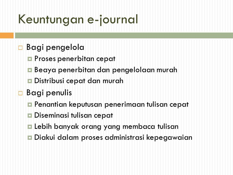 Merancang e-journal  Nama e-journal  Cakupan/lingkup/bidang ilmu  Personalia pengelola  Struktur dan isi (layout, jenis isi, format dokumen, volume/issue, multimedia)  Kebijakan peer-review