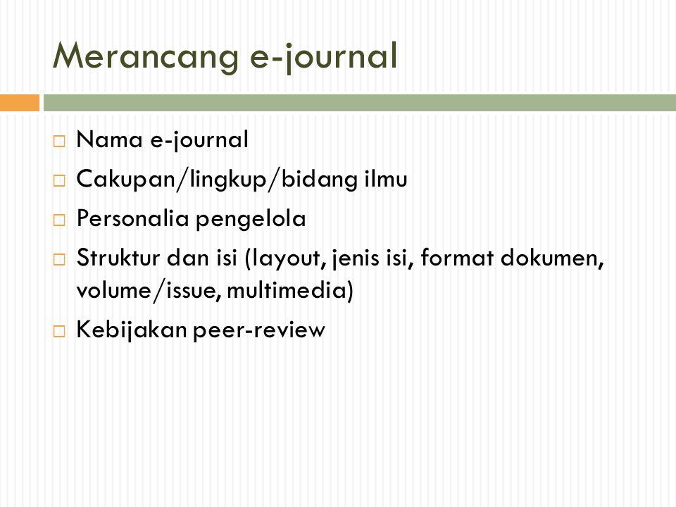 Aspek teknis  Nama domain  Web-hosting  Perangkat lunak (ePublishing systems)  OJS (Open Journal System )  Backup data