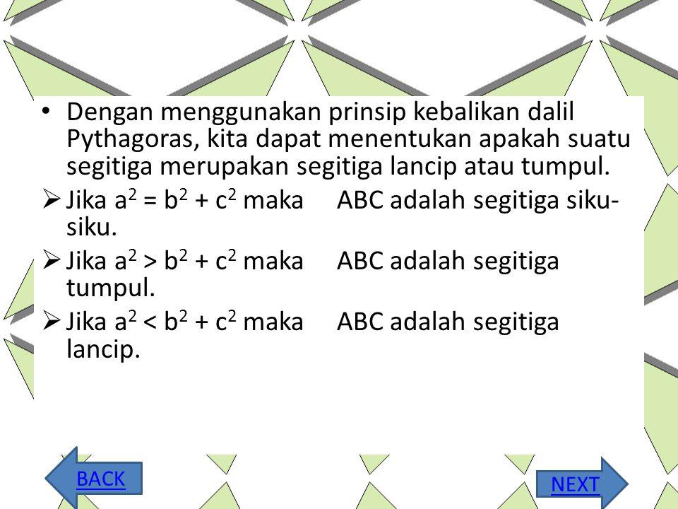 Menentukan Jenis Segitiga jika Diketahui Panjang Sisinya dan Triple Pythagoras 1. Kebalikan Dalil Pythagoras Dalil pythagoras menyatakan bahwa dalam s