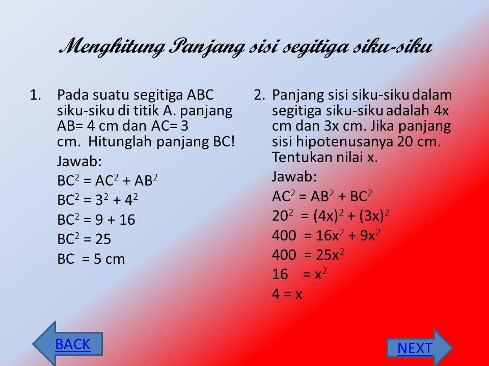 ILustrasi • Dalam segitiga siku-siku di C • Berlaku rumus: • AB 2 = BC 2 + AC 2 Atau C 2 = a 2 + b 2 A B C NEXT BACK