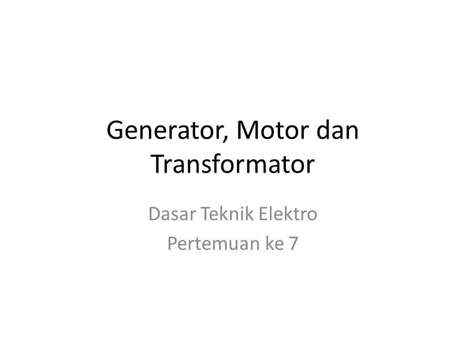 Generator • Generator adalah suatu sistem yang berfungsi untuk mengubah tenaga mekanik menjadi tenaga listrik • Bagian utama dari generator adalah : – Rotor (bagian yang berputar) – Stator (bagian yang diam) DC AC