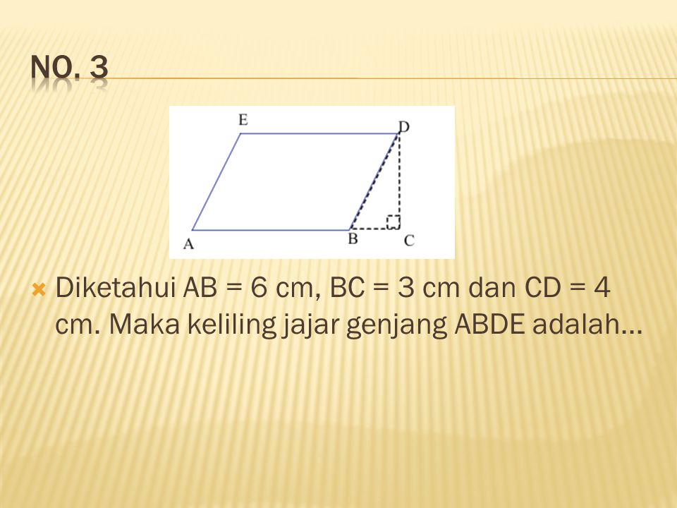  Diketahui AB = 6 cm, BC = 3 cm dan CD = 4 cm. Maka keliling jajar genjang ABDE adalah...