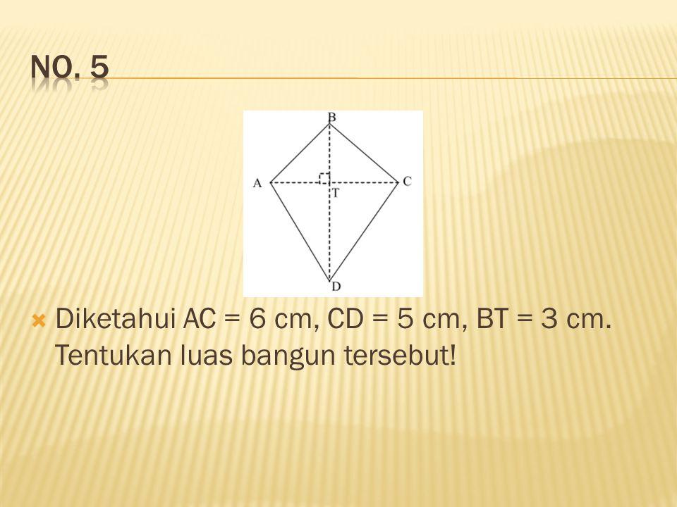  Diketahui AC = 6 cm, CD = 5 cm, BT = 3 cm. Tentukan luas bangun tersebut!