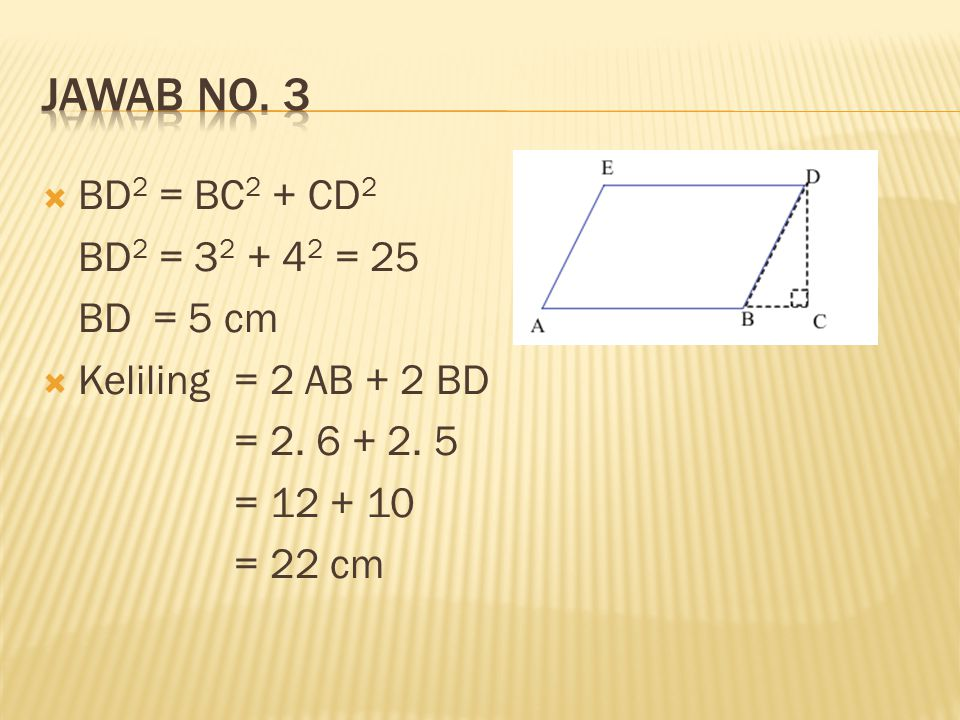  BD 2 = BC 2 + CD 2 BD 2 = 3 2 + 4 2 = 25 BD = 5 cm  Keliling = 2 AB + 2 BD = 2. 6 + 2. 5 = 12 + 10 = 22 cm