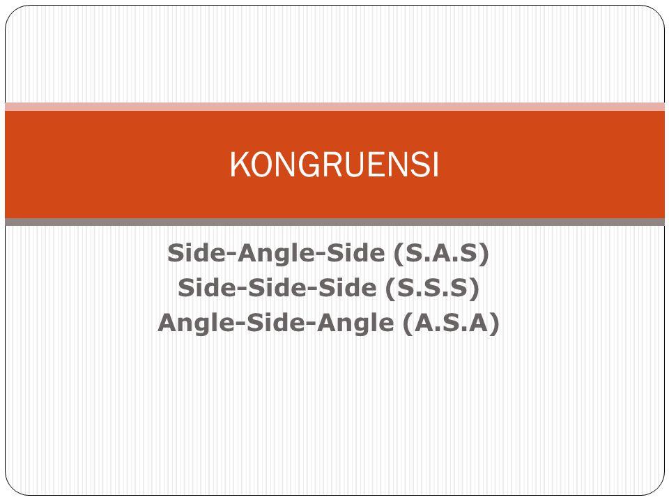 Dalil (A.S.A)  Jika dua sudut dan sisi diantaranya pada sutu segitiga dengan bagian-bagian yang bersesuaian pada segitiga yang lain, maka segitiga-segitiga tersebut kongruen.