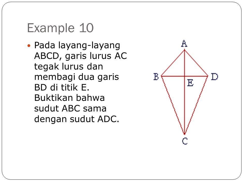 Example 10  Pada layang-layang ABCD, garis lurus AC tegak lurus dan membagi dua garis BD di titik E. Buktikan bahwa sudut ABC sama dengan sudut ADC.