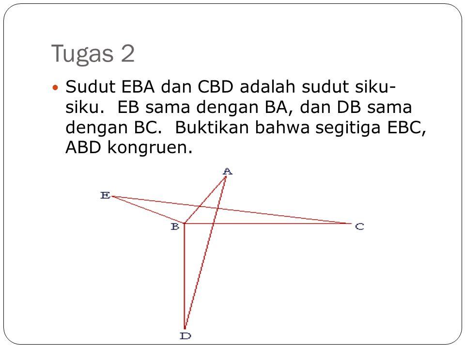 Tugas 2  Sudut EBA dan CBD adalah sudut siku- siku. EB sama dengan BA, dan DB sama dengan BC. Buktikan bahwa segitiga EBC, ABD kongruen.