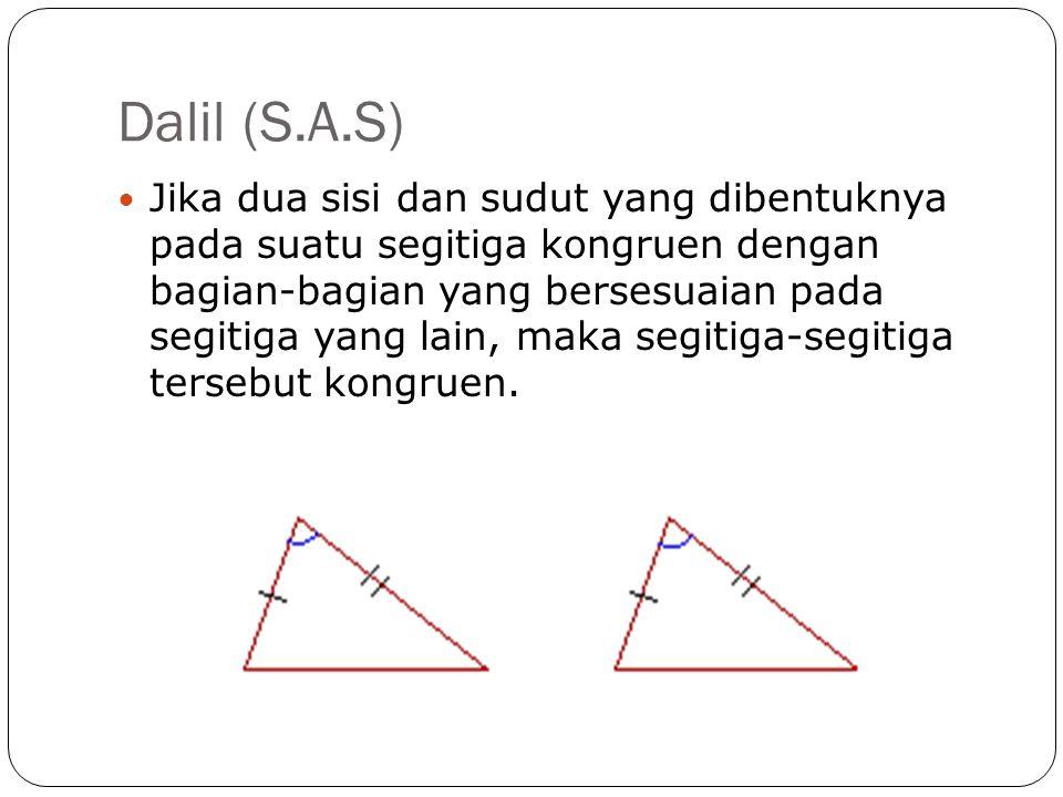  Misalkan segitiga ABC, DEF memiliki dua sisi AB, BC sama dengan sisi DE, EF berurutan;  Dan misalkan sudut B sama dengan sudut E;  Maka sisi AC akan sama dengan sisi DF,  Kedua segitiga tersebut memiliki luas yang sama,  Dan sudut A, berlawanan sisi BC, akan sama dengan sudut D, berlawanan dengan sisi EF,  Dan sudut C, berlawanan sisi AB, akan sama dengan sudut F, berlawanan dengan sisi DE.