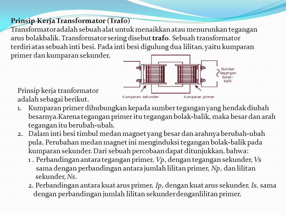 Prinsip Kerja Transformator (Trafo) Transformator adalah sebuah alat untuk menaikkan atau menurunkan tegangan arus bolakbalik. Transformator sering di