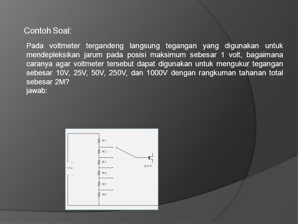Contoh Soal: Pada voltmeter tergandeng langsung tegangan yang digunakan untuk mendepleksikan jarum pada posisi maksimum sebesar 1 volt, bagaimana cara