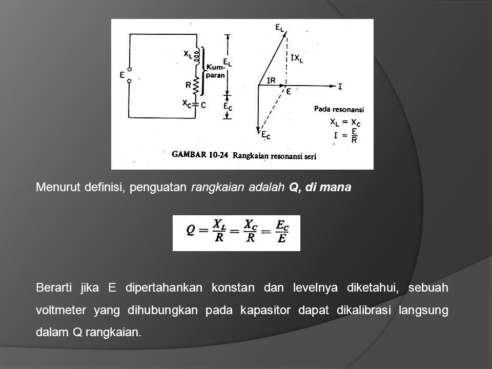 Menurut definisi, penguatan rangkaian adalah Q, di mana Berarti jika E dipertahankan konstan dan levelnya diketahui, sebuah voltmeter yang dihubungkan