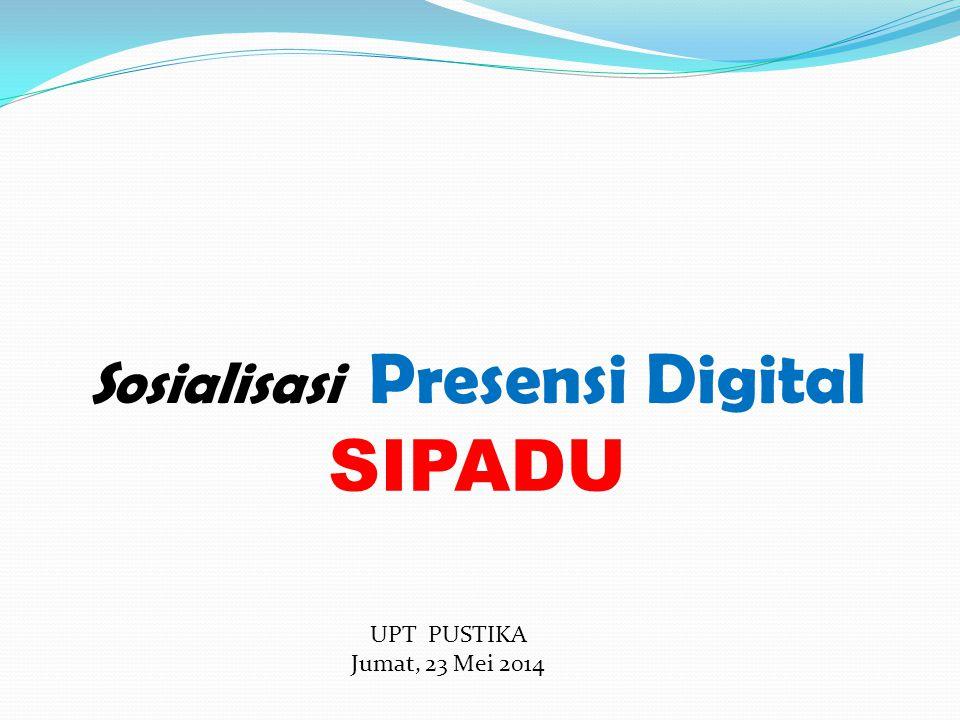 SIPADU Sosialisasi Presensi Digital UPT PUSTIKA Jumat, 23 Mei 2014