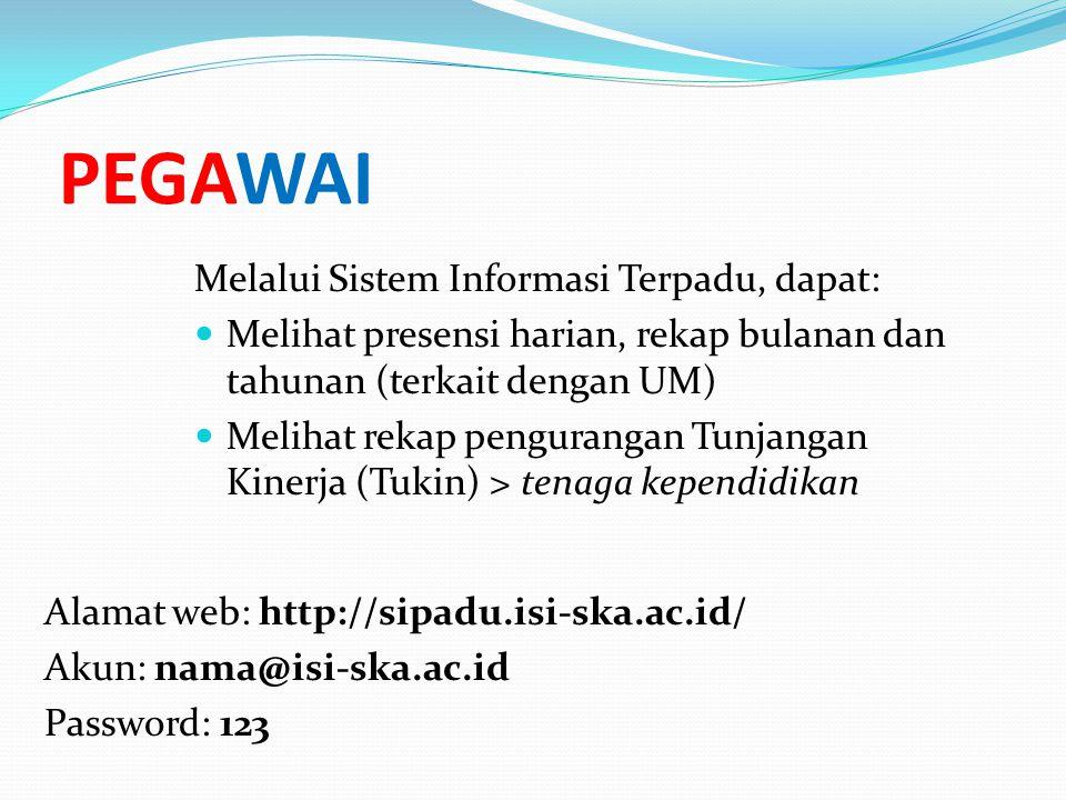 Melalui Sistem Informasi Terpadu, dapat:  Melihat presensi harian, rekap bulanan dan tahunan (terkait dengan UM)  Melihat rekap pengurangan Tunjanga