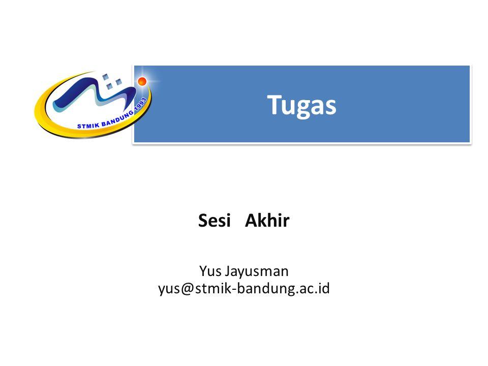 Tugas Sesi Akhir Yus Jayusman yus@stmik-bandung.ac.id