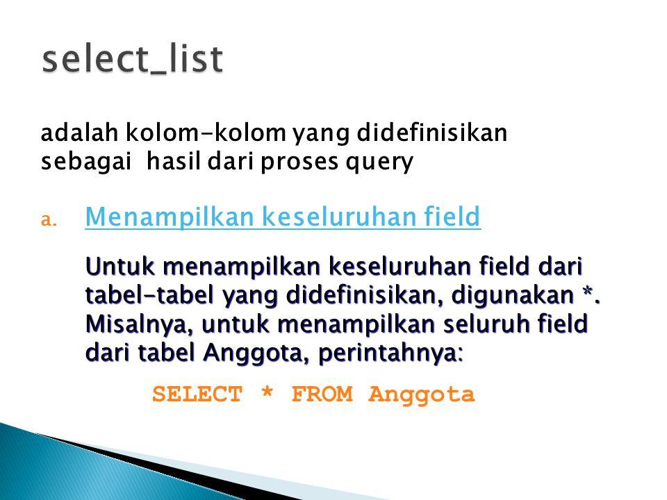 adalah kolom-kolom yang didefinisikan sebagai hasil dari proses query a. Menampilkan keseluruhan field Untuk menampilkan keseluruhan field dari tabel-