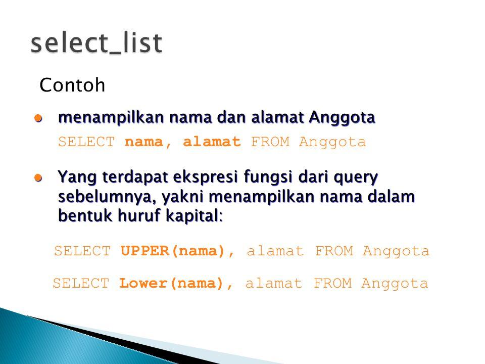 Contoh  menampilkan nama dan alamat Anggota SELECT nama, alamat FROM Anggota  Yang terdapat ekspresi fungsi dari query sebelumnya, yakni menampilkan