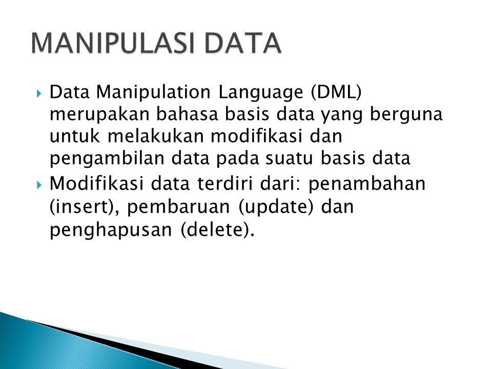  Data Manipulation Language (DML) merupakan bahasa basis data yang berguna untuk melakukan modifikasi dan pengambilan data pada suatu basis data  Mo