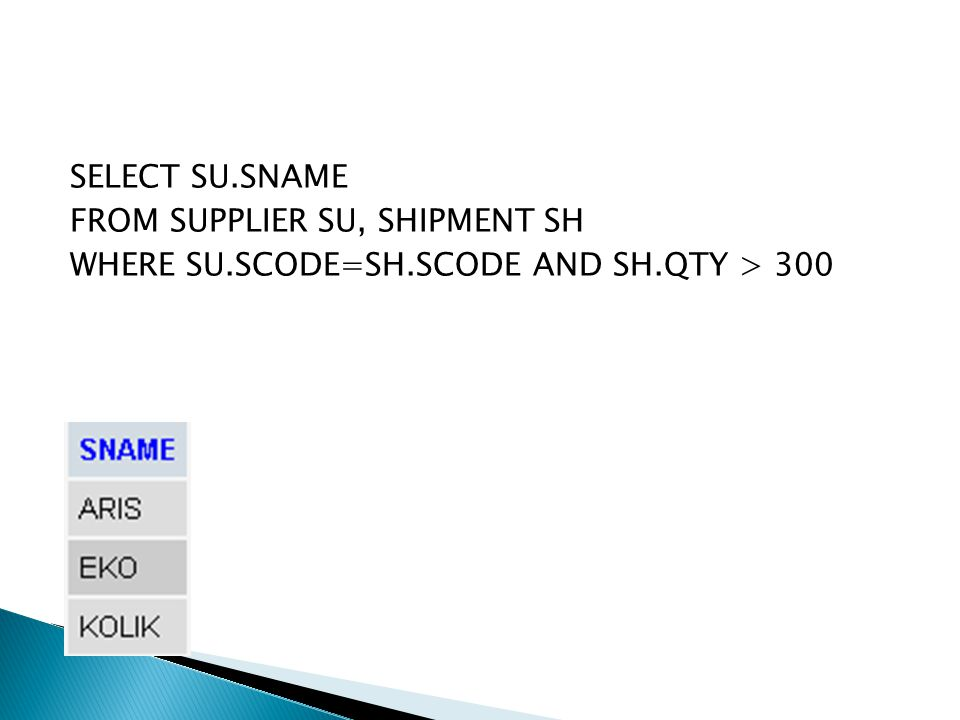 SELECT SU.SNAME FROM SUPPLIER SU, SHIPMENT SH WHERE SU.SCODE=SH.SCODE AND SH.QTY > 300