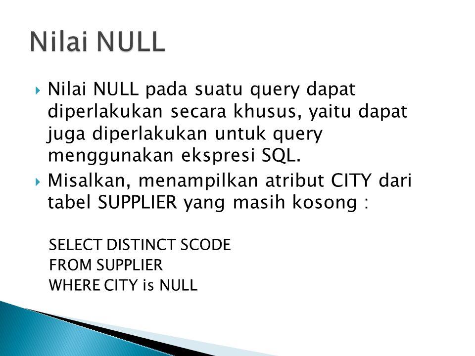  Nilai NULL pada suatu query dapat diperlakukan secara khusus, yaitu dapat juga diperlakukan untuk query menggunakan ekspresi SQL.  Misalkan, menamp