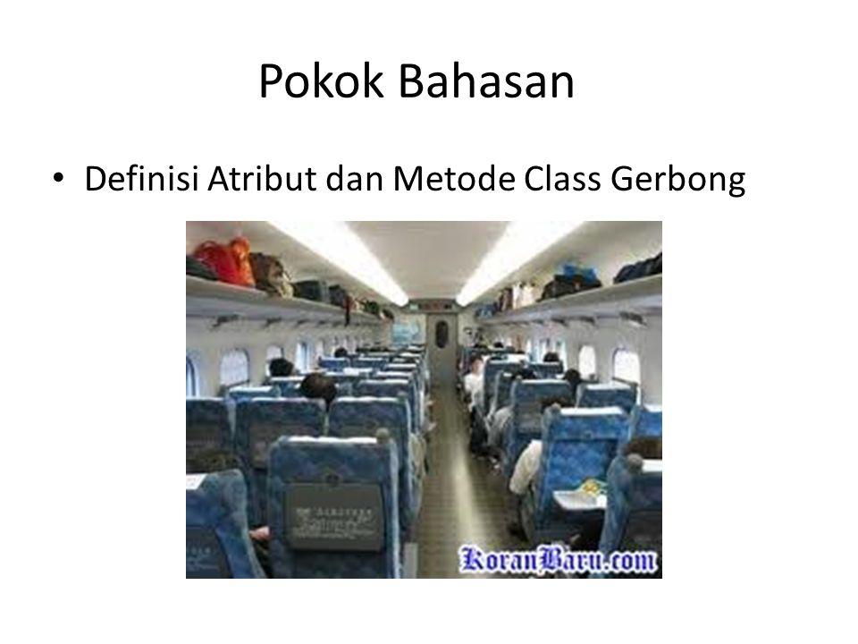 Pokok Bahasan • Definisi Atribut dan Metode Class Gerbong