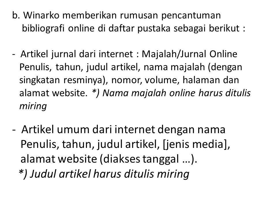 b. Winarko memberikan rumusan pencantuman bibliografi online di daftar pustaka sebagai berikut : - Artikel jurnal dari internet : Majalah/Jurnal Onlin