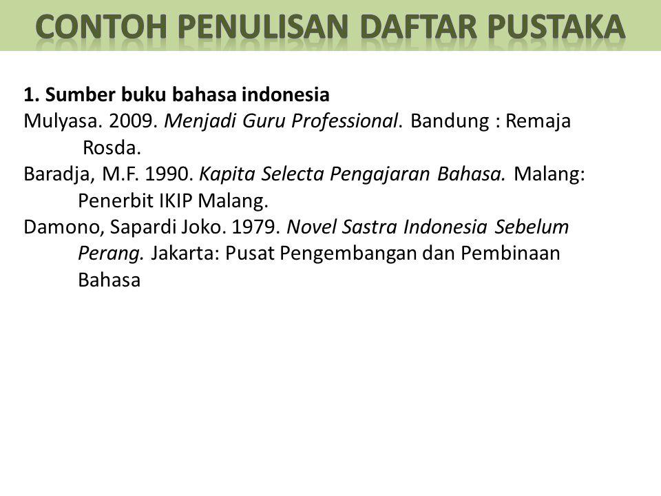 1. Sumber buku bahasa indonesia Mulyasa. 2009. Menjadi Guru Professional.