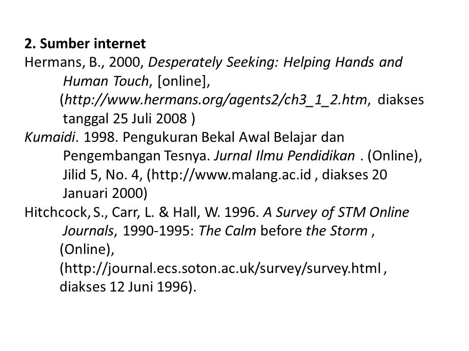 2. Sumber internet Hermans, B., 2000, Desperately Seeking: Helping Hands and Human Touch, [online], (http://www.hermans.org/agents2/ch3_1_2.htm, diaks
