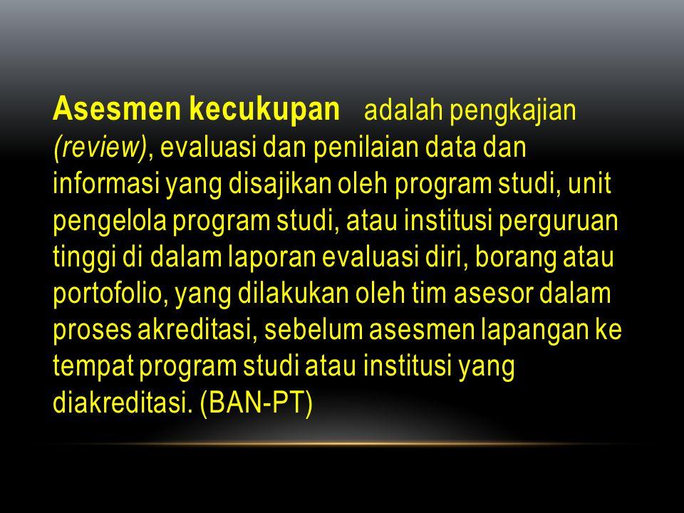 Asesmen kecukupan adalah pengkajian (review), evaluasi dan penilaian data dan informasi yang disajikan oleh program studi, unit pengelola program stud