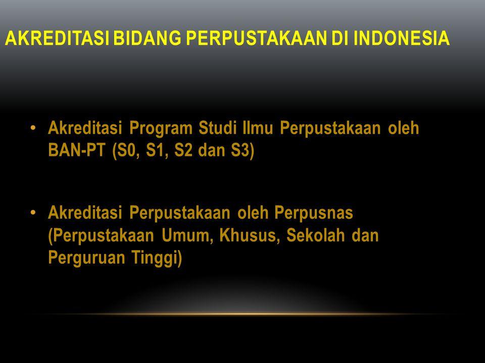 AKREDITASI BIDANG PERPUSTAKAAN DI INDONESIA • Akreditasi Program Studi Ilmu Perpustakaan oleh BAN-PT (S0, S1, S2 dan S3) • Akreditasi Perpustakaan ole