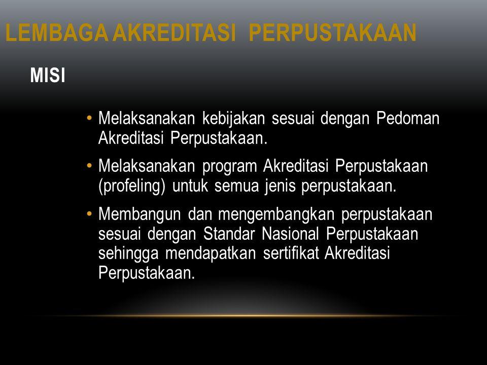 MISI • Melaksanakan kebijakan sesuai dengan Pedoman Akreditasi Perpustakaan. • Melaksanakan program Akreditasi Perpustakaan (profeling) untuk semua je