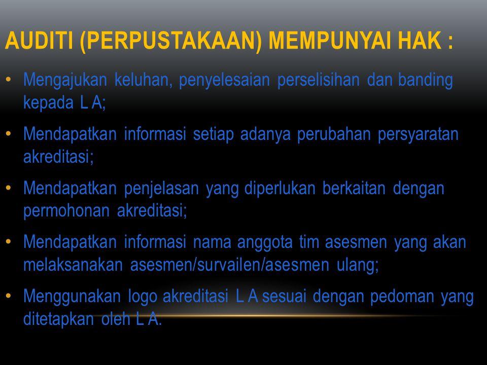AUDITI (PERPUSTAKAAN) MEMPUNYAI HAK : • Mengajukan keluhan, penyelesaian perselisihan dan banding kepada L A; • Mendapatkan informasi setiap adanya pe