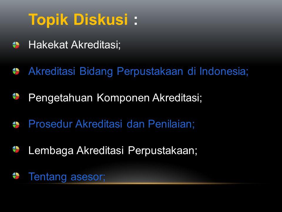 Topik Diskusi : Hakekat Akreditasi; Akreditasi Bidang Perpustakaan di Indonesia; Pengetahuan Komponen Akreditasi; Prosedur Akreditasi dan Penilaian; L