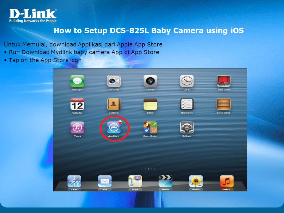 How to Setup DCS-825L Baby Camera using iOS Untuk Memulai, download Applikasi dari Apple App Store • Run Download Mydlink baby camera App di App Store • Tap on the App Store icon
