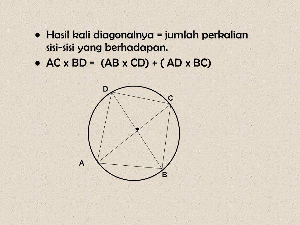 •Hasil kali diagonalnya = jumlah perkalian sisi-sisi yang berhadapan. •AC x BD = (AB x CD) + ( AD x BC) • A D C B