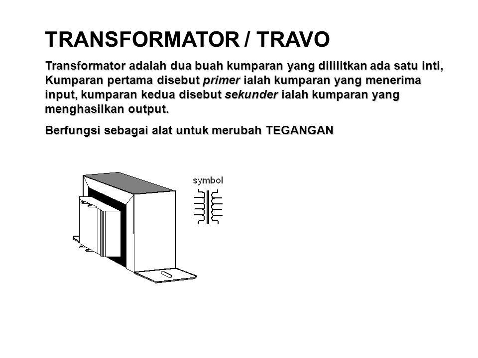 TRANSFORMATOR / TRAVO Transformator adalah dua buah kumparan yang dililitkan ada satu inti, Kumparan pertama disebut primer ialah kumparan yang meneri
