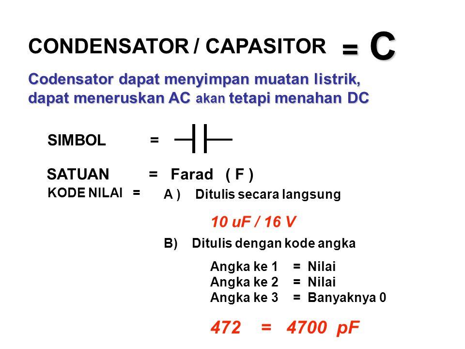 = C= C= C= C SIMBOL = SATUAN = Farad ( F ) KODE NILAI = A ) Ditulis secara langsung 10 uF / 16 V B) Ditulis dengan kode angka Angka ke 1 = Nilai Angka
