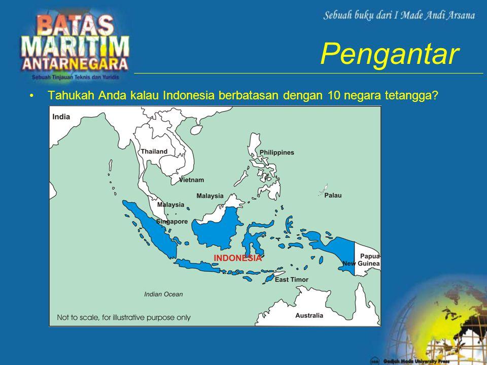 Pengantar •Tahukah Anda kalau Indonesia berbatasan dengan 10 negara tetangga?