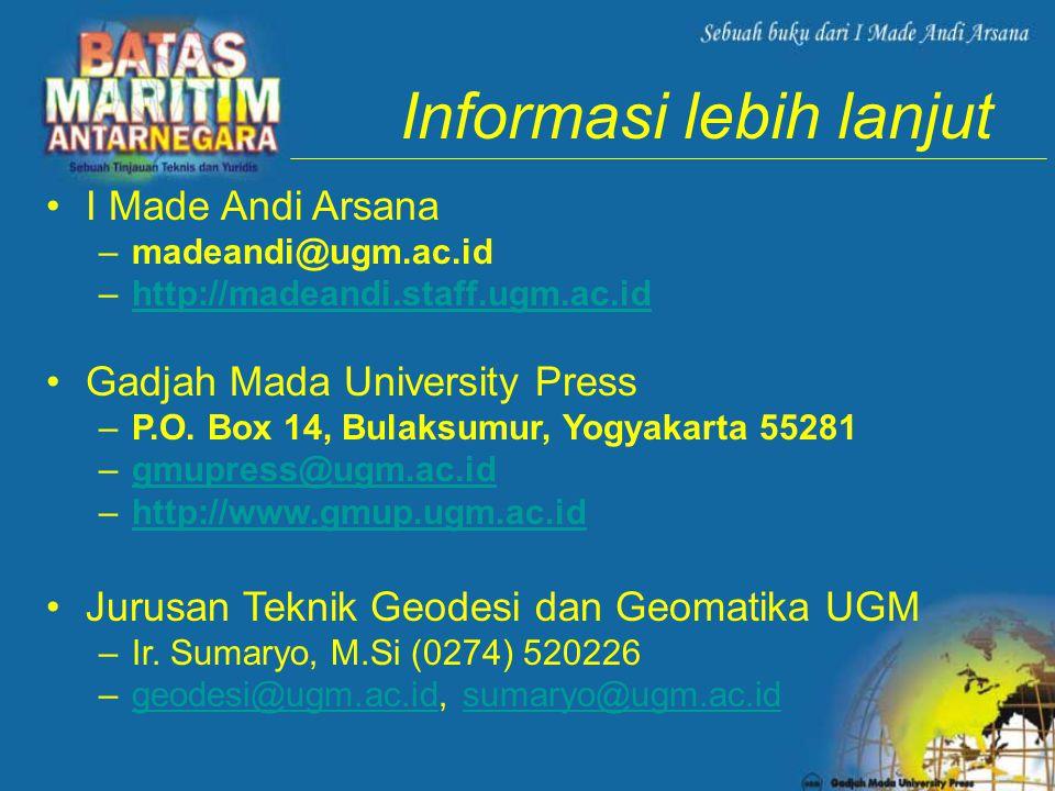 Informasi lebih lanjut •I Made Andi Arsana –madeandi@ugm.ac.id –http://madeandi.staff.ugm.ac.idhttp://madeandi.staff.ugm.ac.id •Gadjah Mada University