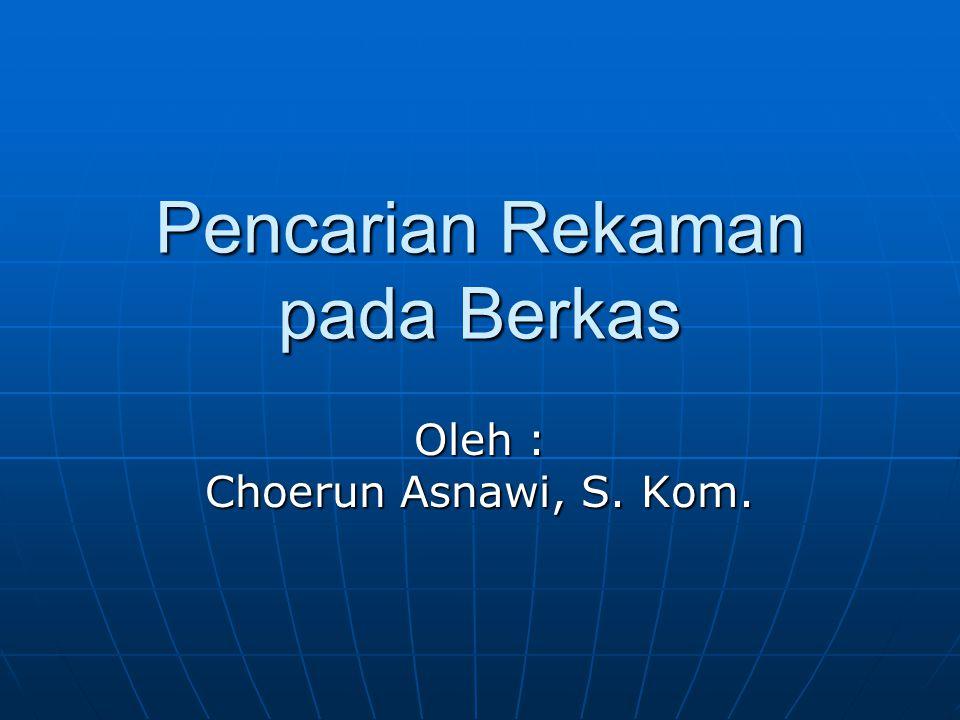 Pencarian Rekaman pada Berkas Oleh : Choerun Asnawi, S. Kom.
