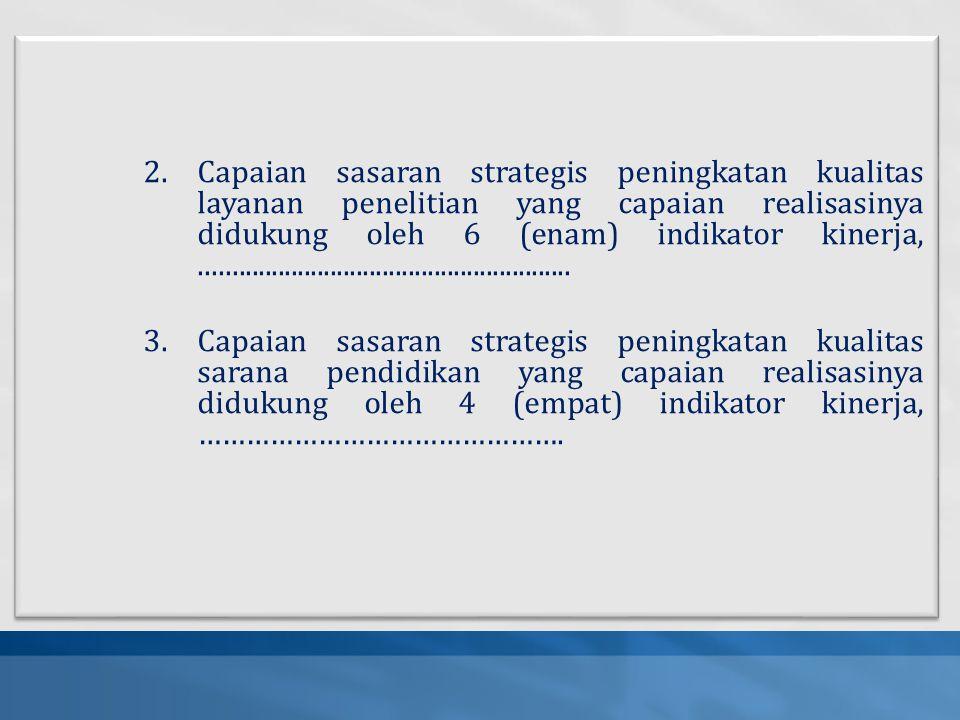 2.Capaian sasaran strategis peningkatan kualitas layanan penelitian yang capaian realisasinya didukung oleh 6 (enam) indikator kinerja,...............