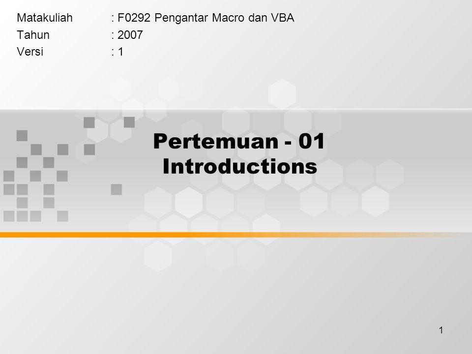 1 Pertemuan - 01 Introductions Matakuliah: F0292 Pengantar Macro dan VBA Tahun: 2007 Versi: 1